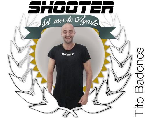 Shooter del mes de Agosto: Tito Badenes